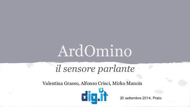 ArdOmino  il sensore parlante  Valentina Grasso, Alfonso Crisci, Mirko Mancin  20 settembre 2014, Prato