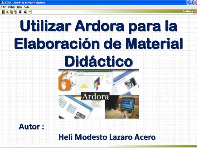 Utilizar Ardora para la Elaboración de Material Didáctico Autor : Heli Modesto Lazaro Acero