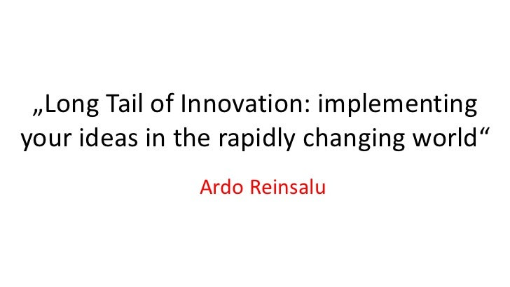 """""""Long Tail of Innovation: implementingyour ideas in the rapidly changing world""""               Ardo Reinsalu"""