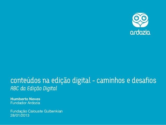 conteúdos na edição digital - caminhos e desafiosABC da Edição DigitalHumberto NevesFundador ArdoziaFundação Calouste Gulb...