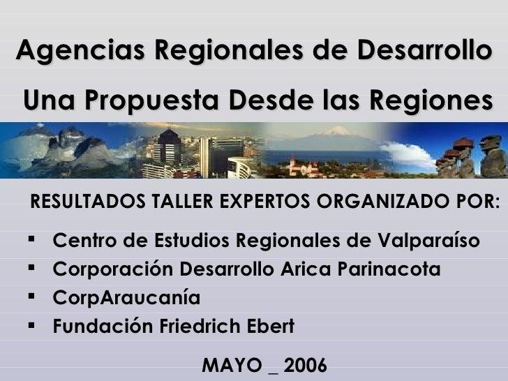 Agencias Regionales de Desarrollo Una Propuesta Desde las Regiones   RESULTADOS TALLER EXPERTOS ORGANIZADO POR:    Centro...