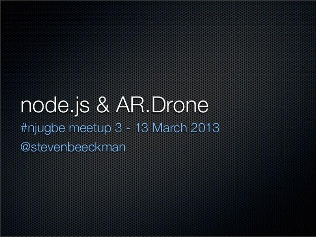 node.js & AR.Drone#njugbe meetup 3 - 13 March 2013@stevenbeeckman
