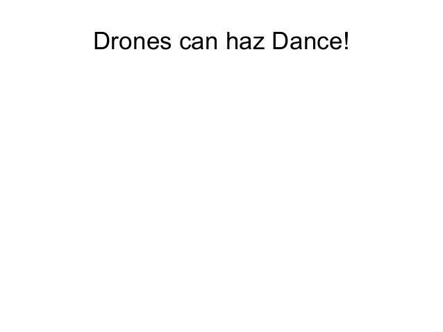 Drones can haz Dance!