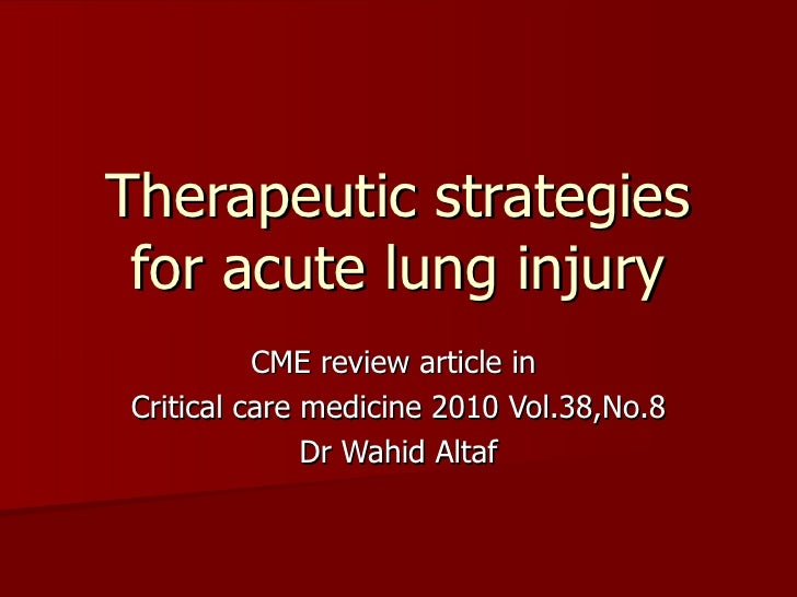 Therapeutic strategies for acute lung injury CME review article in  Critical care medicine 2010 Vol.38,No.8 Dr Wahid Altaf