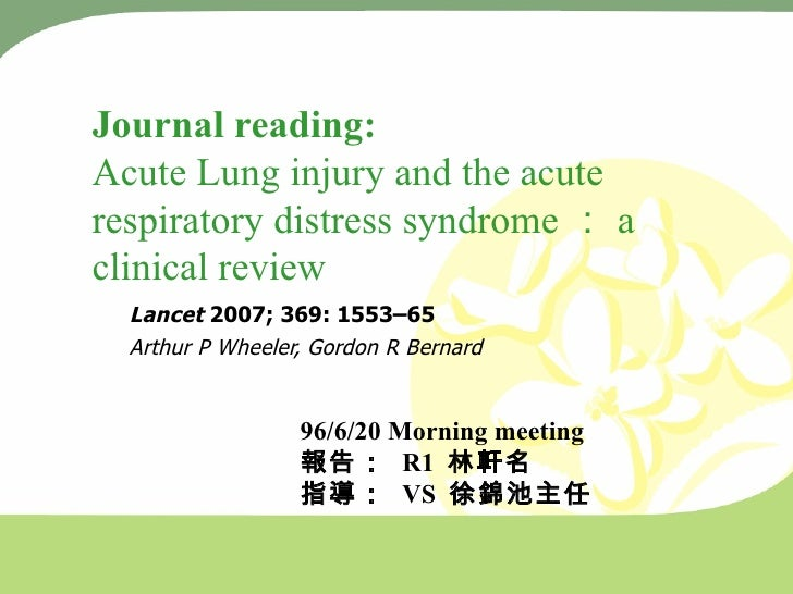 Journal reading:   Acute Lung injury and the acute respiratory distress syndrome : a clinical review Lancet  2007; 369: 15...
