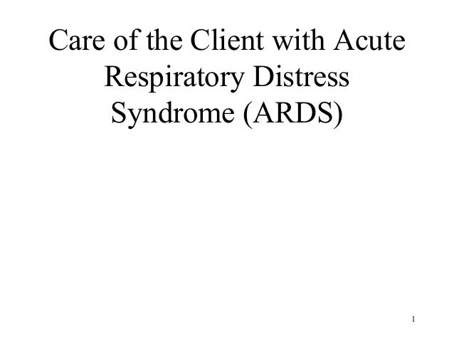 Care of the Client with Acute Respiratory Distress Syndrome (ARDS)  1