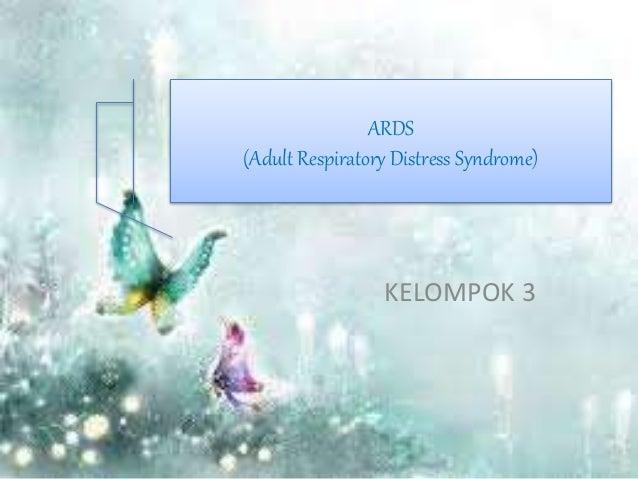 KELOMPOK 3 ARDS (Adult Respiratory Distress Syndrome)