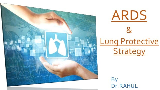 ARDS ARDS & Lung Protective Strategy By Dr RAHUL