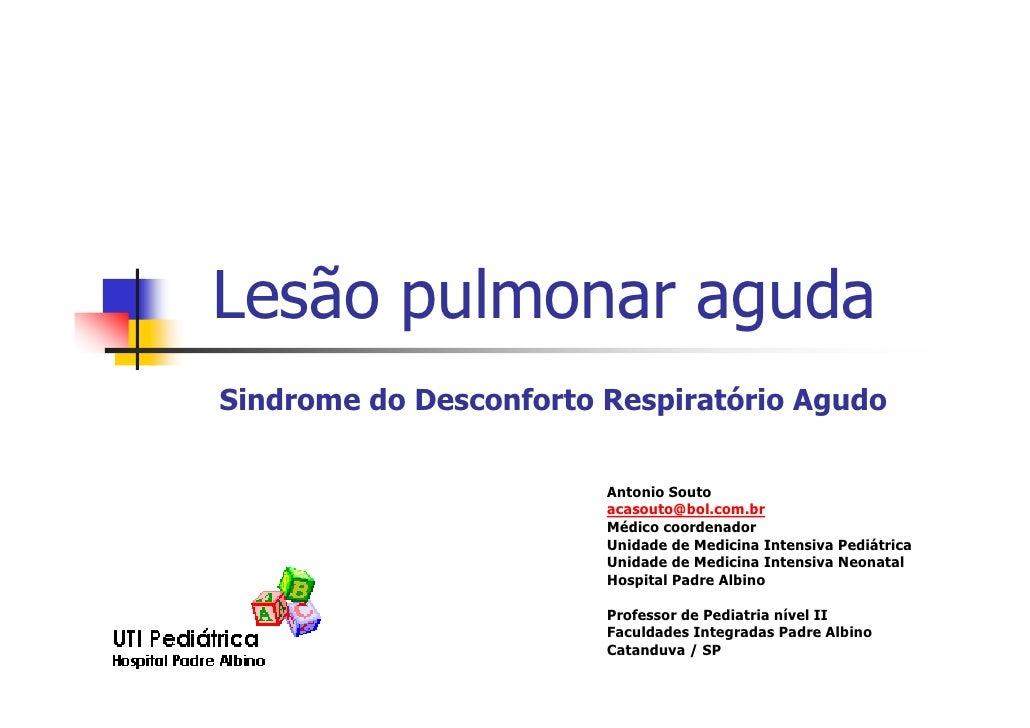 Lesão pulmonar agudaSindrome do Desconforto Respiratório Agudo                        Antonio Souto                       ...