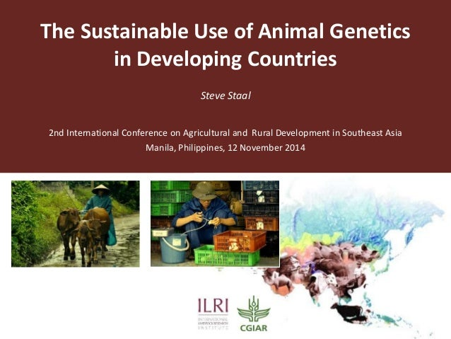 The Sustainable Use of Animal Genetics  in Developing Countries  Steve Staal  2nd International Conference on Agricultural...