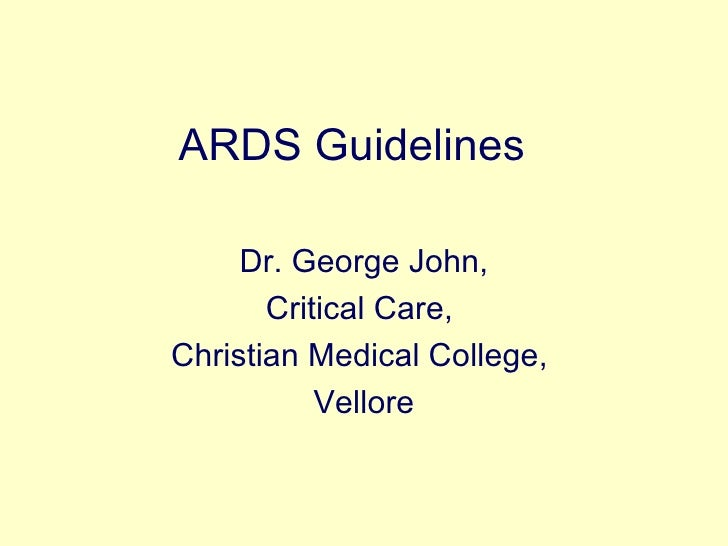 ARDS Guidelines Dr. George John, Critical Care,  Christian Medical College,  Vellore