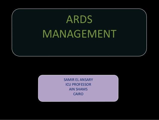 ARDS MANAGEMENT SAMIR EL ANSARY ICU PROFESSOR AIN SHAMS CAIRO