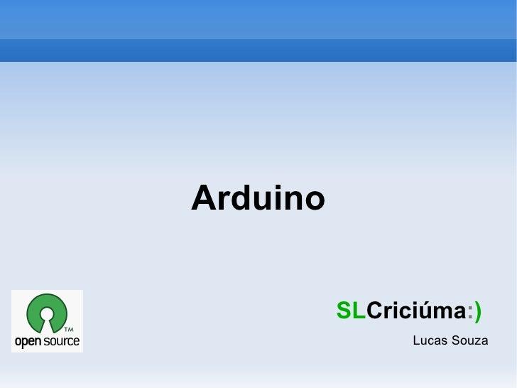 Arduino SL Criciúma : )   Lucas Souza