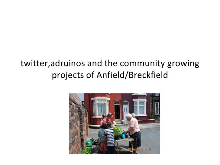 twitter,adruinos and the community growing projects of Anfield/Breckfield