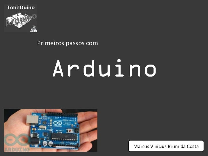 Arduino Primeiros passos com Marcus Vinicius Brum da Costa