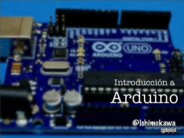 Introducción a Arduino @lshimokawa