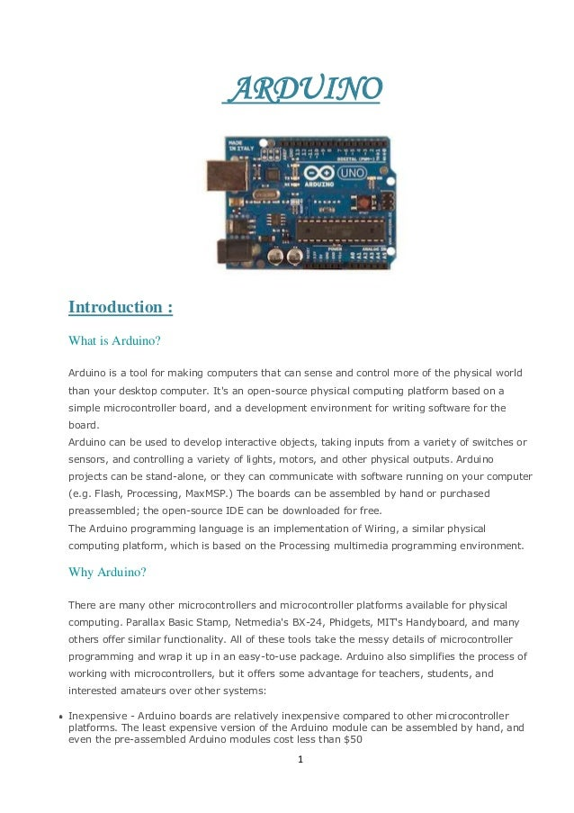 ARDUINO  Introduction : What is Arduino? Arduino is a tool for making computers that can sense and control more of the phy...