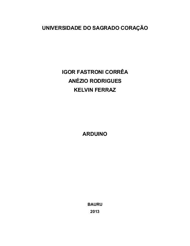UNIVERSIDADE DO SAGRADO CORAÇÃO IGOR FASTRONI CORRÊA ANÉZIO RODRIGUES KELVIN FERRAZ ARDUINO BAURU 2013