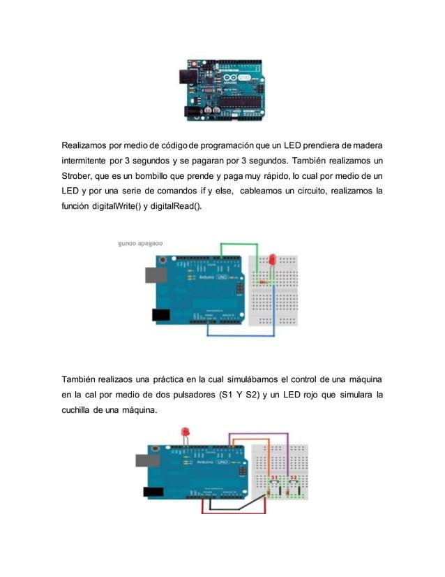 Realizamos por medio de códigode programación que un LED prendiera de madera intermitente por 3 segundos y se pagaran por ...