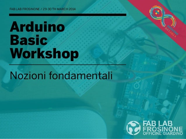 Arduino Basic Workshop Nozioni fondamentali FAB LAB FROSINONE / 29-30 TH MARCH 2014