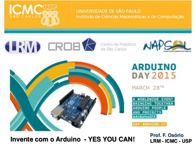 Invente com o Arduino - YES YOU CAN! Prof. F. Osório LRM - ICMC - USP