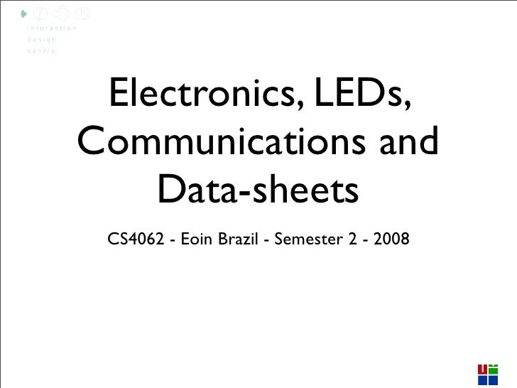 Electronics, LEDs, Communications and     Data-sheets  CS4062 - Eoin Brazil - Semester 2 - 2008