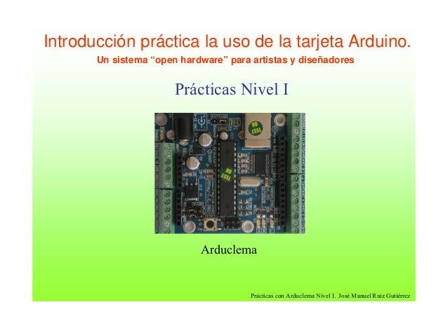 """Introducción práctica la uso de la tarjeta Arduino. Un sistema """"open hardware"""" para artistas y diseñadores  Prácticas Nive..."""