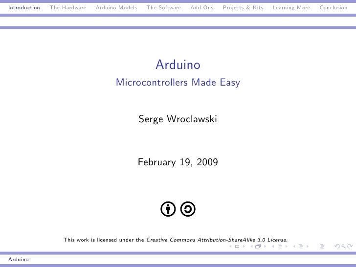 Introduction   The Hardware    Arduino Models     The Software    Add-Ons     Projects & Kits    Learning More   Conclusio...