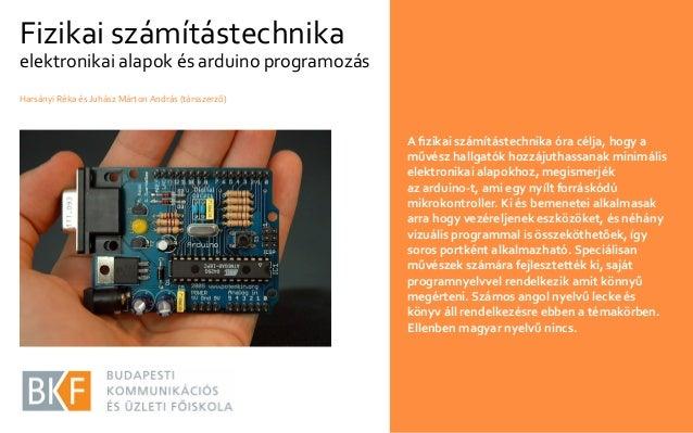Fizikai számítástechnika  elektronikai alapok és arduino programozás Harsányi Réka és Juhász Márton András (társszerző)  A...