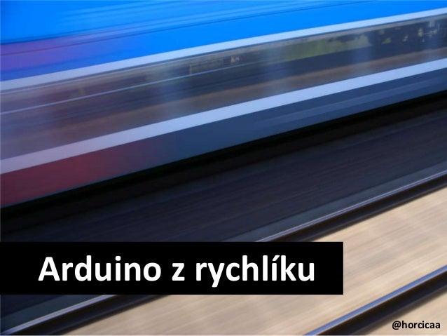 Arduino z rychlíku@horcicaa