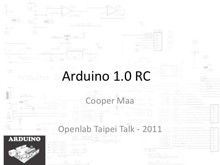 Arduino 1.0 RC<br />Cooper Maa<br />Openlab Taipei Talk - 2011<br />http://www.danielandrade.net/<br />