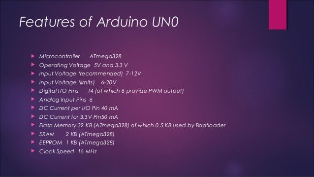Features of Arduino UN0   Microcontroller ATmega328   Operating Voltage 5V and 3.3 V   Input Voltage (recommended) 7-12...