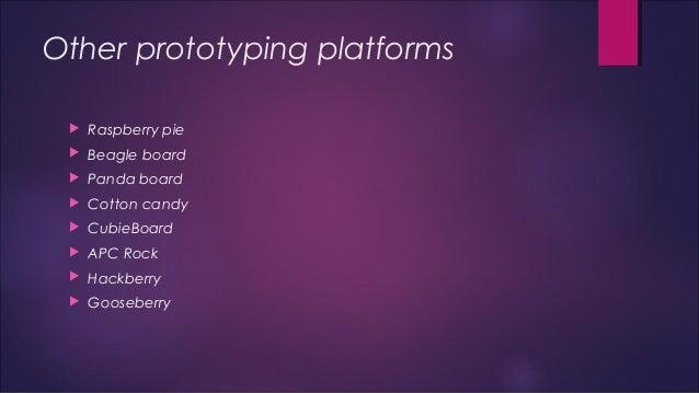 Other prototyping platforms   Raspberry pie   Beagle board   Panda board   Cotton candy   CubieBoard   APC Rock   H...