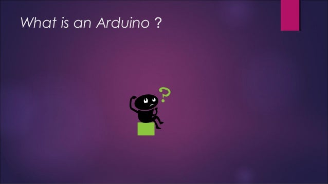 What is an Arduino ?