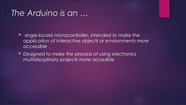 The Arduino is an …   single-board microcontroller, intended to make the  application of interactive objects or environme...