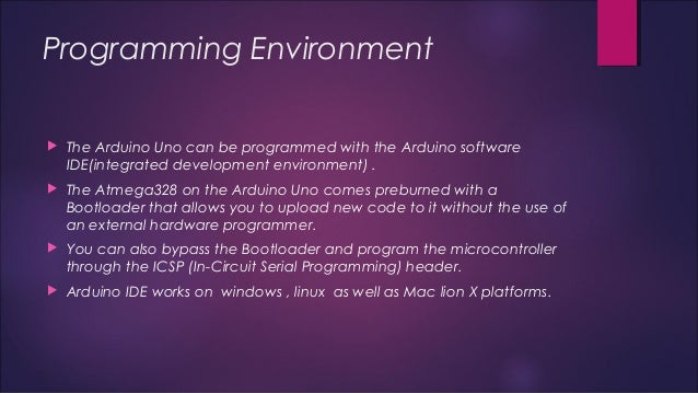 Programming Environment   The Arduino Uno can be programmed with the Arduino software  IDE(integrated development environ...