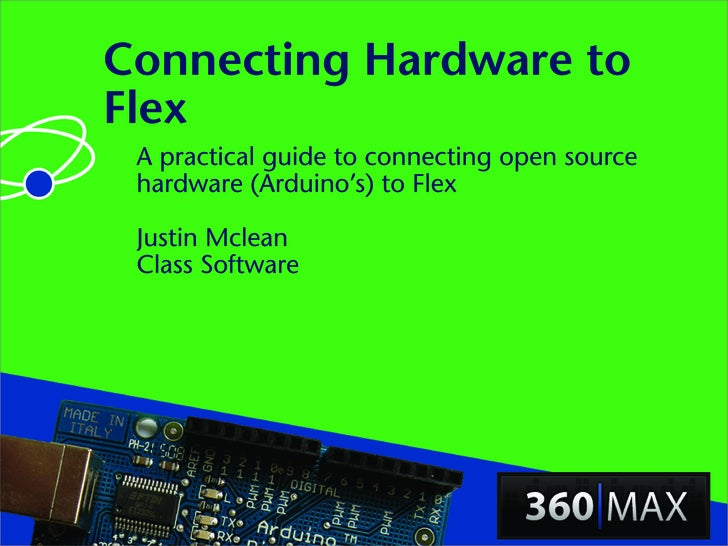 Connecting Hardware to Flex  A practical guide to connecting open source  hardware (Arduino's) to Flex   Justin Mclean  Cl...