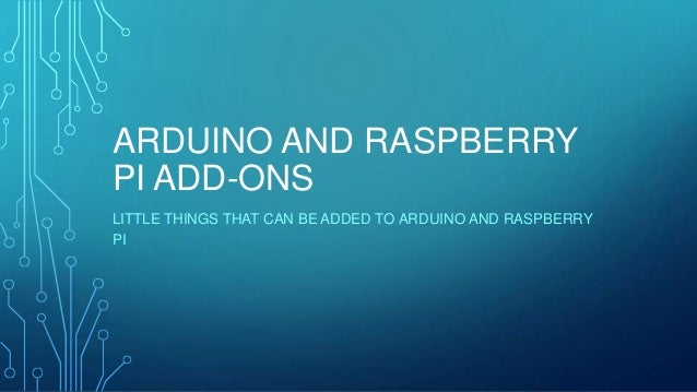 ARDUINO AND RASPBERRYPI ADD-ONSLITTLE THINGS THAT CAN BE ADDED TO ARDUINO AND RASPBERRYPI