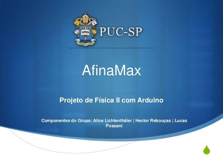AfinaMax        Projeto de Física II com ArduinoComponentes do Grupo: Alice Lichtenthäler | Hector Rebouças | Lucas       ...
