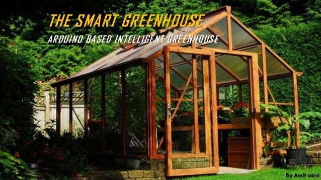 THE SMART GREENHOUSE ARDUINO BASED INTELLIGENT GREENHOUSE By Amit saini
