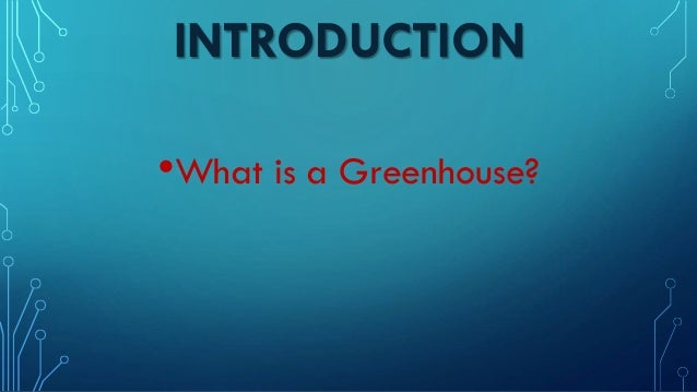 INTRODUCTION •What is a Greenhouse?