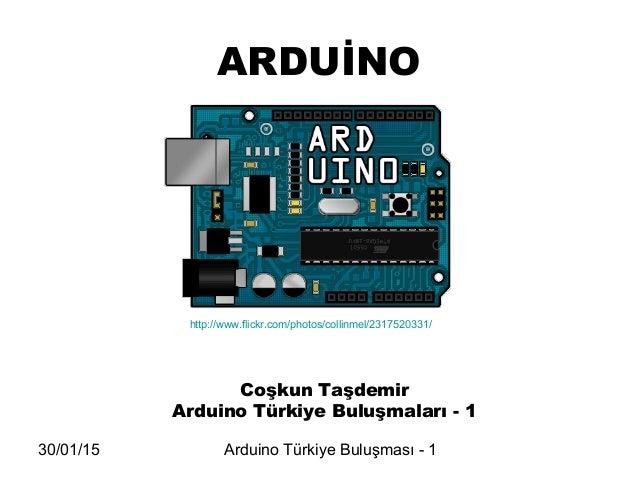 30/01/15 Arduino Türkiye Buluşması - 1 ARDUİNO Coşkun Taşdemir Arduino Türkiye Buluşmaları - 1 http://www.flickr.com/photo...