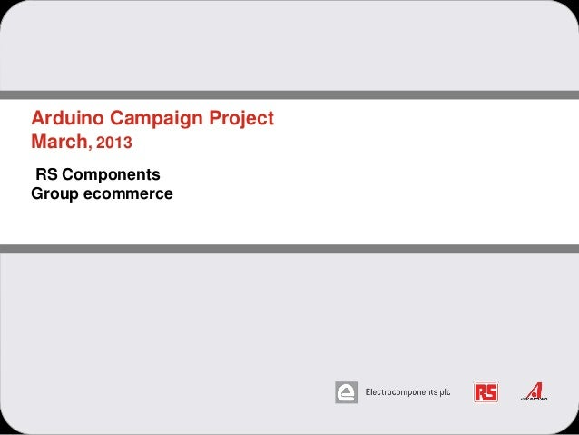 Arduino Campaign ProjectMarch, 2013RS ComponentsGroup ecommerce