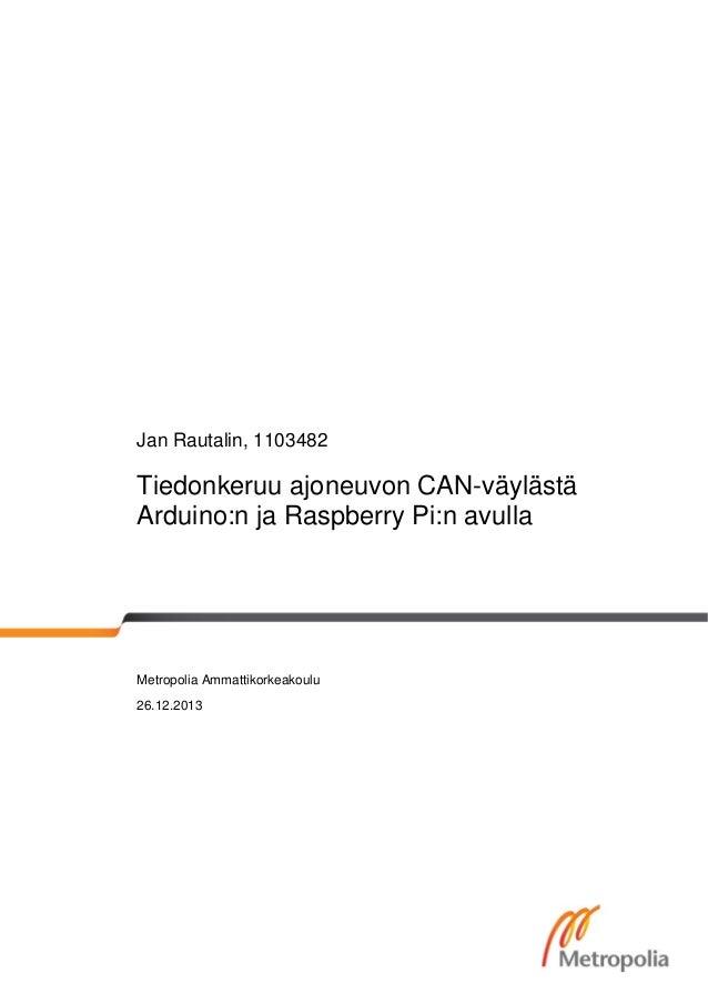 Jan Rautalin, 1103482  Tiedonkeruu ajoneuvon CAN-väylästä Arduino:n ja Raspberry Pi:n avulla  Metropolia Ammattikorkeakoul...