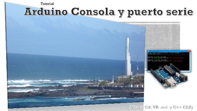 Tutorial Arduino Consola y Puerto serie 1