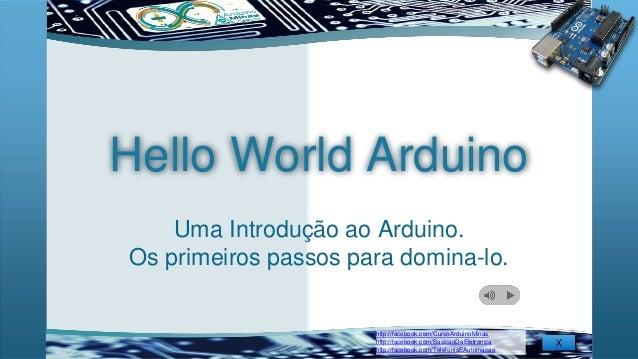 http://facebook.com/CursoArduinoMinas http://facebook.com/BasicaoDaEletronica http://facebook.com/TelefoniaEAutomacao Hell...