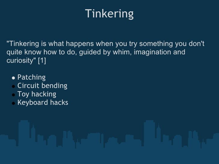 """Tinkering  """"Tinkering is what happens when you try something you don't quite know how to do, guided by whim, imagination a..."""