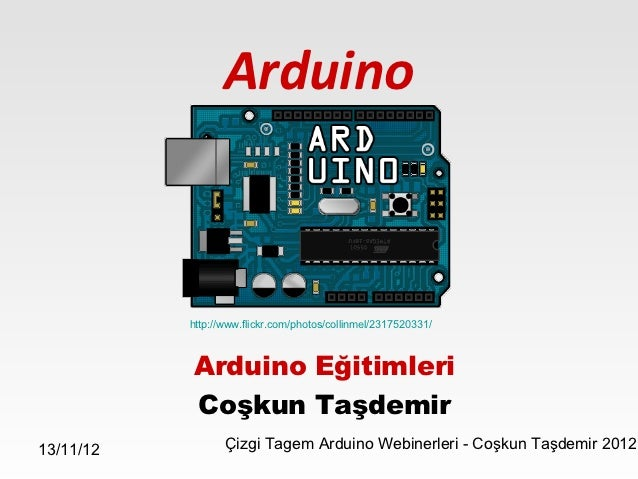 Arduino           http://www.flickr.com/photos/collinmel/2317520331/           Arduino Eğitimleri           Coşkun Taşdemi...