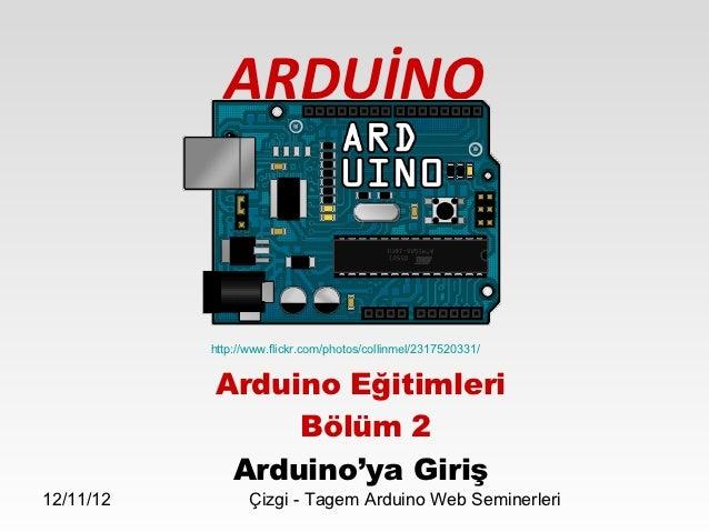 ARDUİNO           http://www.flickr.com/photos/collinmel/2317520331/           Arduino Eğitimleri                Bölüm 2  ...