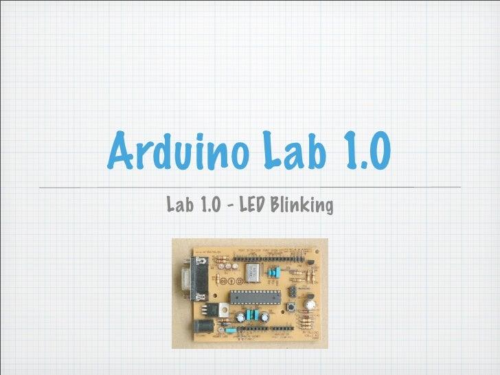 Arduino Lab 1.0    Lab 1.0 - LED Blinking